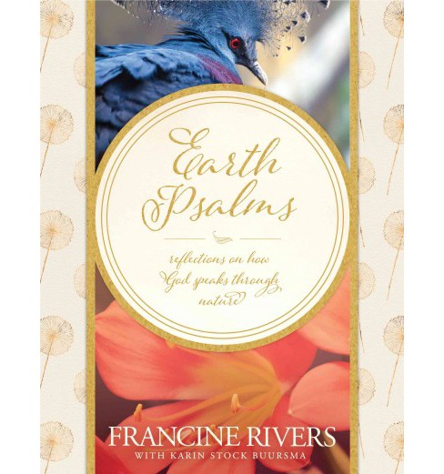 Earth Psalms : Reflections on How God Speaks Through Nature (Hardcover) (Francine Rivers & Karin Stock - image 1 of 1