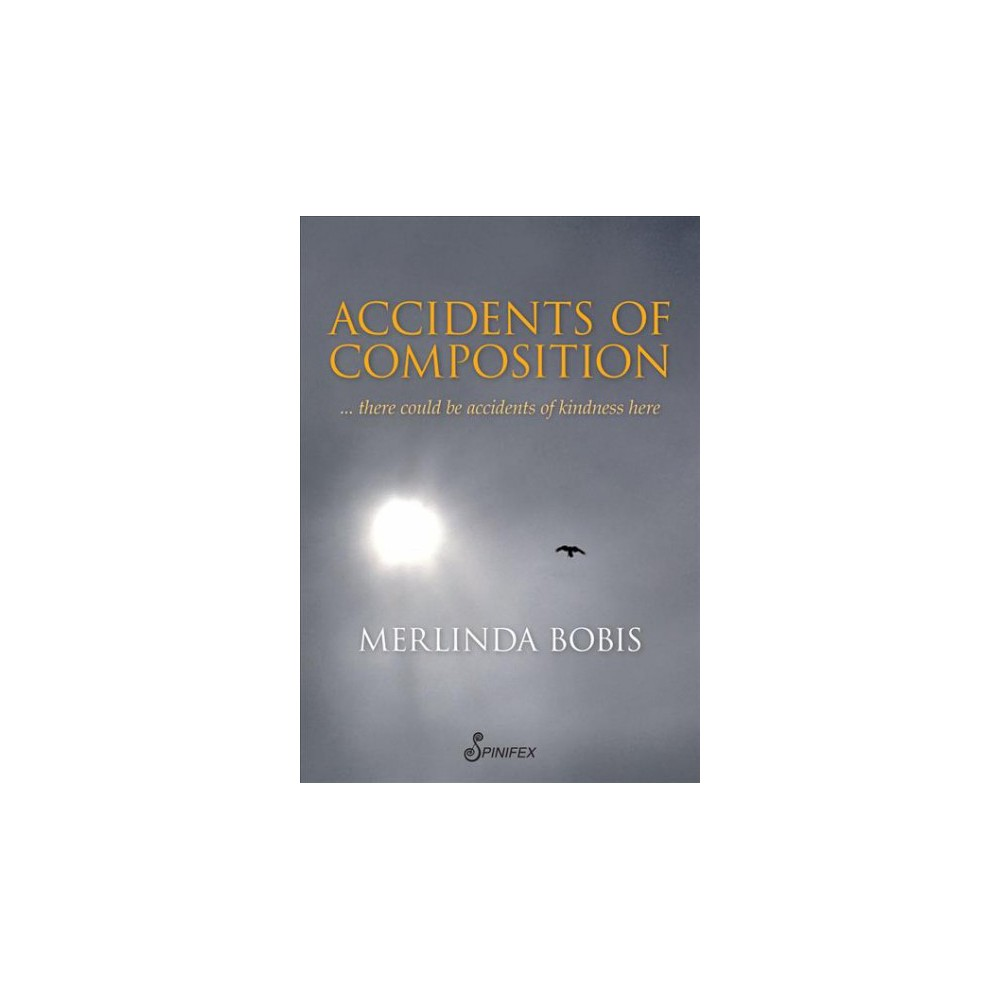 Accidents of Composition : There Could Be Accidents of Kindness Here (Paperback) (Merlinda Bobis)