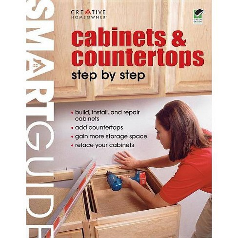 Cabinets & Countertops Step by Step - (Smart Guide (Creative Homeowner)) (Paperback) - image 1 of 1