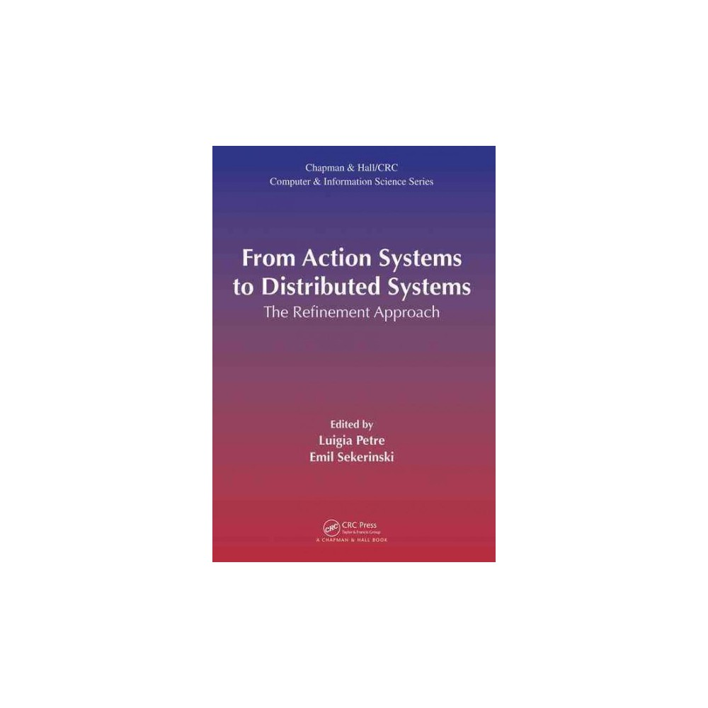 From Action Systems to Distributed Systems : The Refinement Approach (Hardcover) From Action Systems to Distributed Systems : The Refinement Approach (Hardcover)
