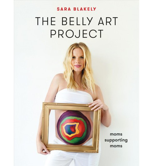 Belly Art Project : Moms Supporting Moms (Hardcover) (Sara Blakely) - image 1 of 1