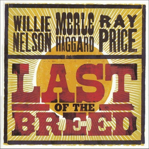 Willie Nelson/Merle Haggard/Ray Price - Last of the Breed (CD) - image 1 of 2
