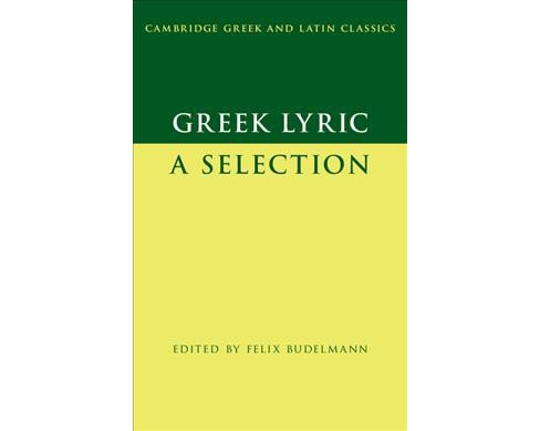 Greek Lyric : A Selection -  by Felix Budelmann (Paperback) - image 1 of 1