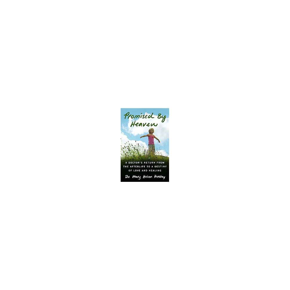 Promised by Heaven : A Doctor's Return from the Afterlife to a Destiny of Love and Healing (Paperback)