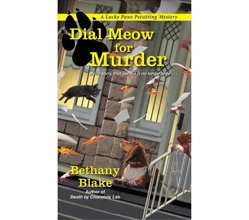 Dial Meow for Murder -  (Lucky Paws Petsitting Mysteries) by Bethany Blake (Paperback) - image 1 of 1