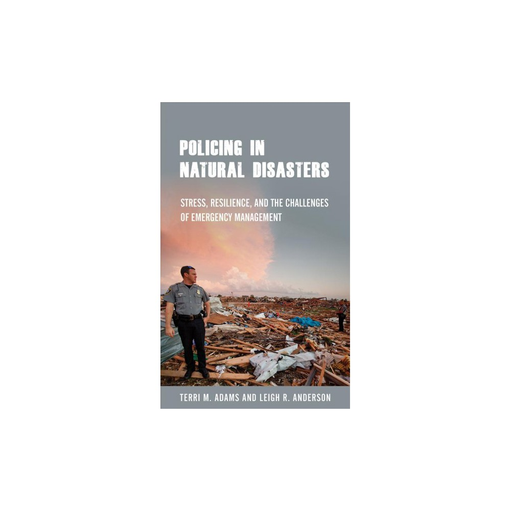 Policing in Natural Disasters : Stress, Resilience, and the Challenges of Emergency Management