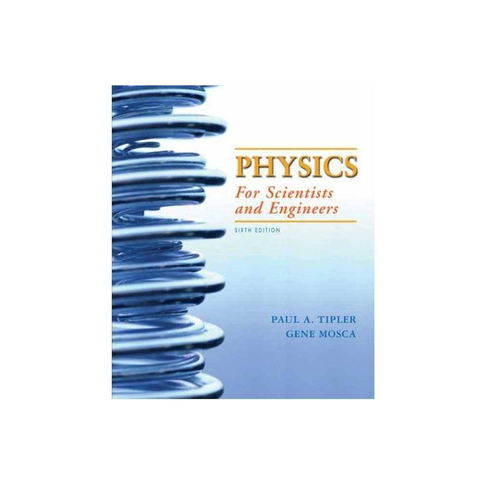 Physics for Scientists and Engineers, Volume 2 - 6 Edition by Paul A Tipler & Gene Mosca (Paperback)