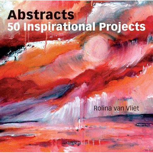 Abstracts: 50 Inspirational Projects - by  Rolina Van Vliet (Paperback) - image 1 of 1