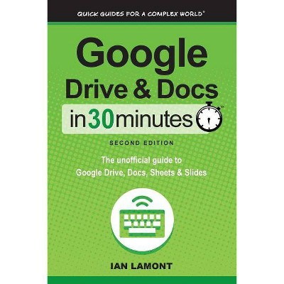 Google Drive and Docs in 30 Minutes (2nd Edition) - by  Ian Lamont (Paperback)
