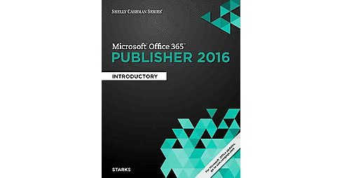 Shelly Cashman Microsoft Office 365 & Publisher 2016 : Introductory (Paperback) (Joy L. Starks) - image 1 of 1