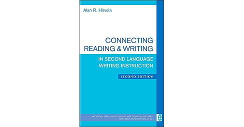 Connecting Reading & Writing in Second Language Writing Instruction (Paperback) (Alan R. Hirvela) - image 1 of 1