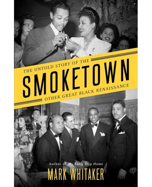 Smoketown : The Untold Story of the Other Great Black Renaissance -  by Mark Whitaker (Hardcover) - image 1 of 1