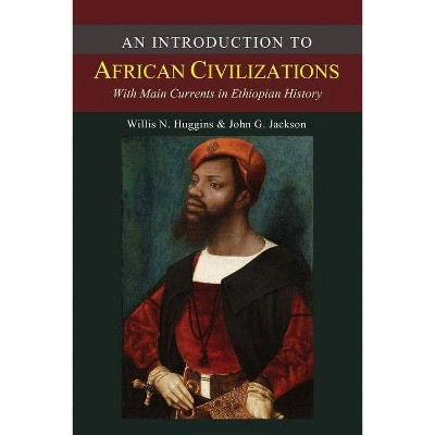 An Introduction to African Civilizations - by  John G Jackson & Willis Nathaniel Huggins (Paperback)