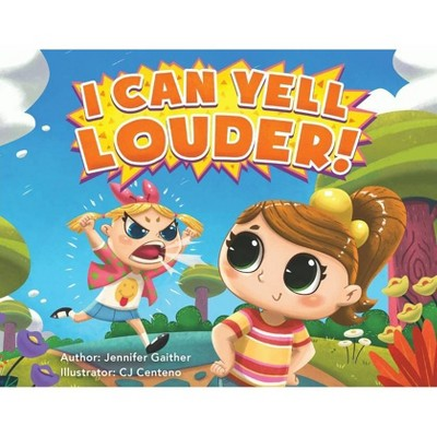 I Can Yell Louder - by  Jennifer Gaither (Paperback)