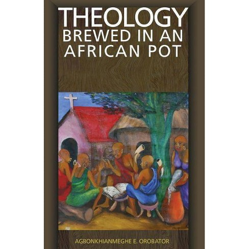 Theology Brewed in an African Pot - by  Agbonkhianmeghe E Orobator (Paperback) - image 1 of 1