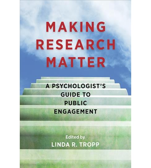 Making Research Matter : A Psychologist's Guide to Public Engagement -  (Paperback) - image 1 of 1