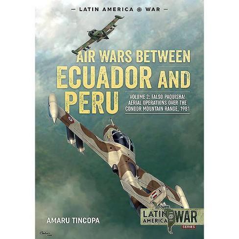 Air Wars Between Ecuador and Peru, Volume 2 - (Latin America@War) by  Amaru Tincopa (Paperback) - image 1 of 1