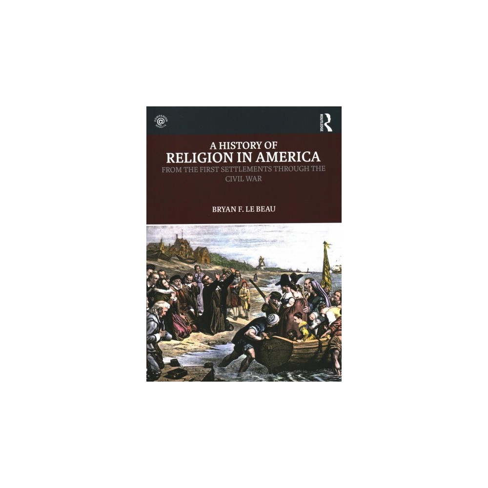 History of Religion in America : From the First Settlements Through the Civil War - (Paperback)