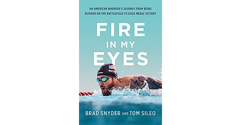 Fire in My Eyes : An American Warrior's Journey from Being Blinded on the Battlefield to Gold Medal - image 1 of 1