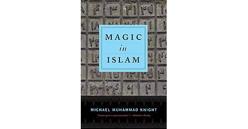Magic in Islam (Paperback) (Michael Muhammad Knight) - image 1 of 1