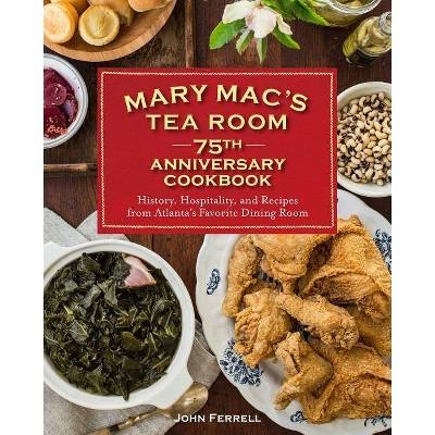 Mary Mac's Tea Room 75th Anniversary Cookbook - by  John Ferrell (Hardcover)