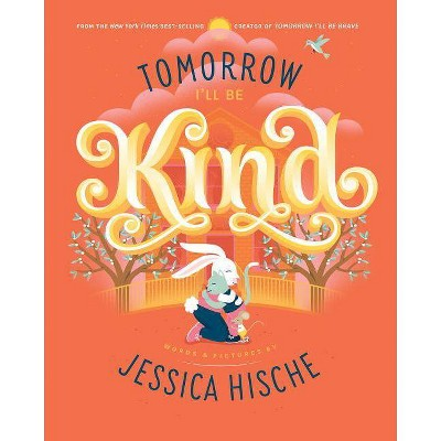 Tomorrow I'll Be Kind - by  Jessica Hische (Hardcover)