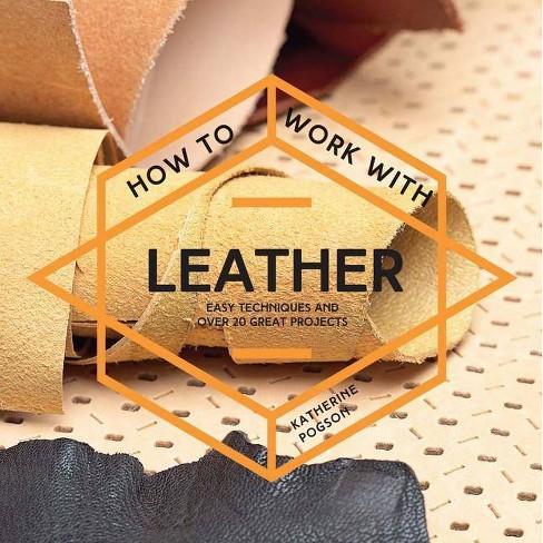 How to Work with Leather - by  Katherine Pogson (Paperback) - image 1 of 1