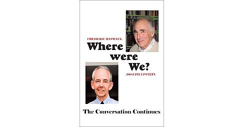 Where Were We? : The Conversation Continues -  by Frederic Raphael & Joseph Epstein (Hardcover) - image 1 of 1