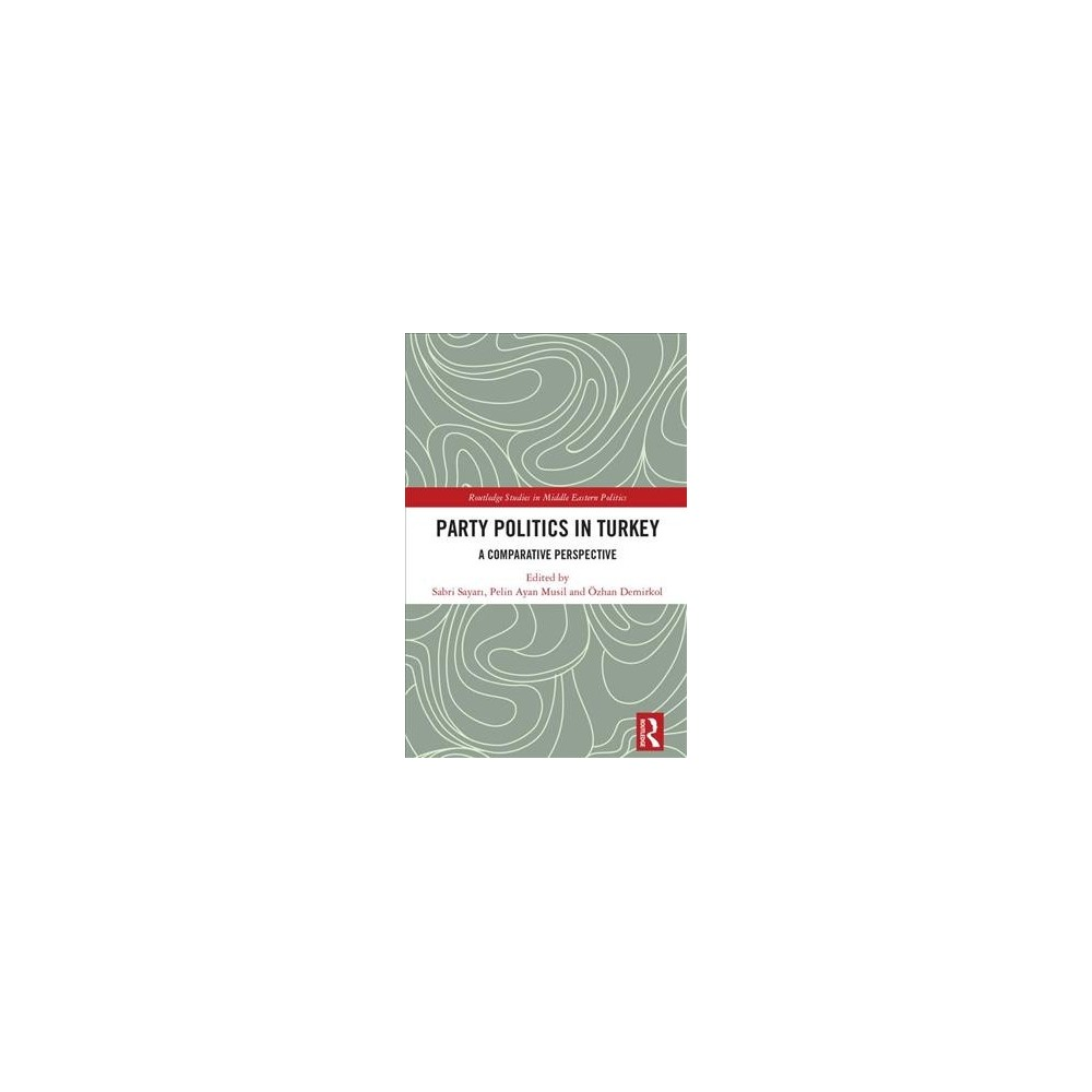 Party Politics in Turkey : A Comparative Perspective - (Hardcover)