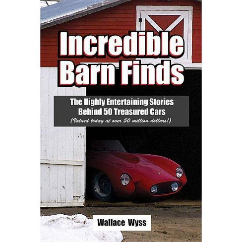 Incredible Barn Finds - by  Wallace Wyss (Paperback) - image 1 of 1