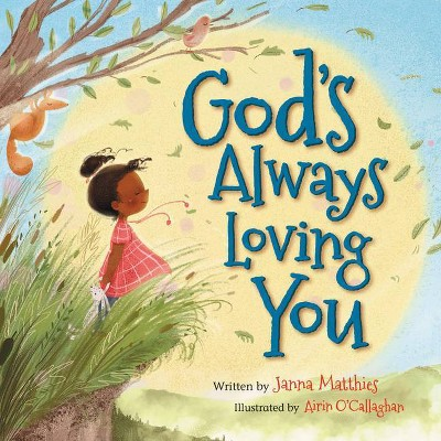 God's Always Loving You - by Janna Matthies (Board Book)
