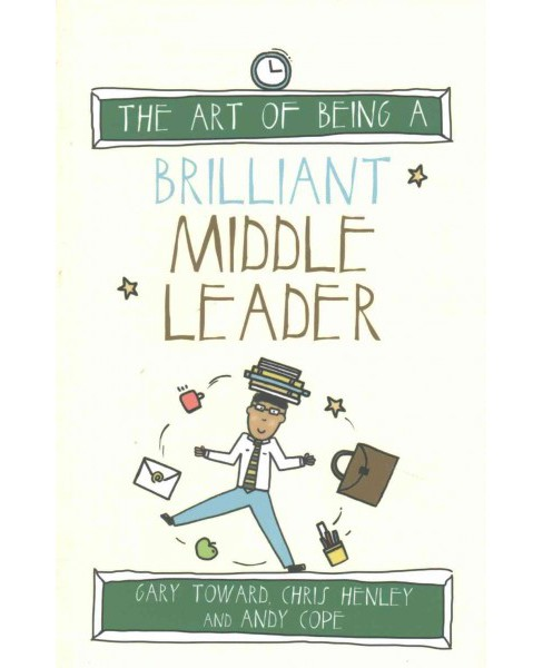 Art of Being a Brilliant Middle Leader (Paperback) (Gary Toward) - image 1 of 1