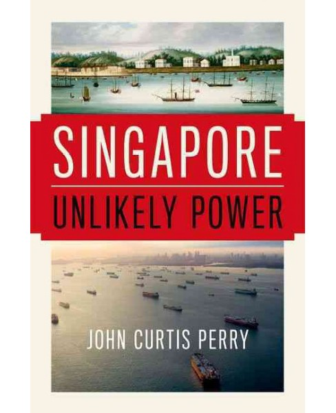 Singapore : Unlikely Power (Hardcover) (John Curtis Perry) - image 1 of 1