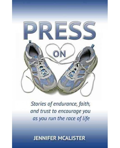 Press On : Stories of Endurance, Faith, and Trust to Encourage You as You Run the Race of Life - image 1 of 1