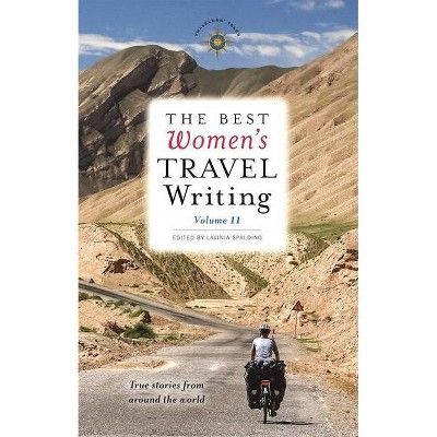 The Best Women's Travel Writing, Volume 11 - by  Lavinia Spalding (Paperback)
