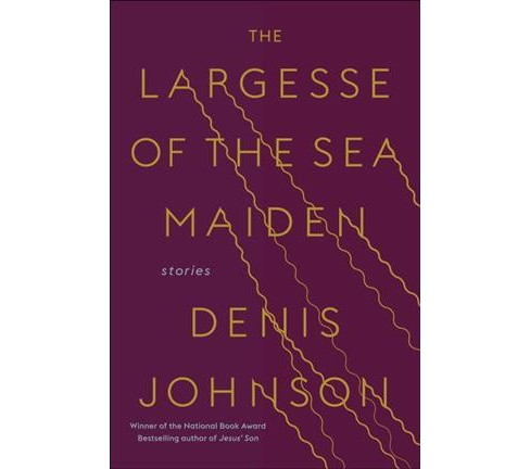 Largesse of the Sea Maiden : Stories -  by Denis Johnson (Hardcover) - image 1 of 1