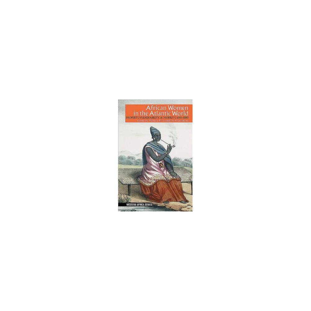 African Women in the Atlantic World : Property, Vulnerability & Mobility 1660-1880 - (Paperback)