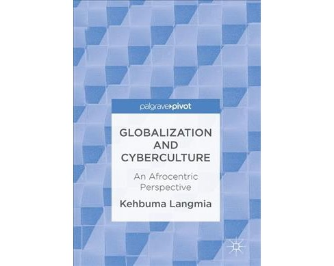 Globalization and Cyberculture : An Afrocentric Perspective (Hardcover) (Kehbuma Langmia) - image 1 of 1