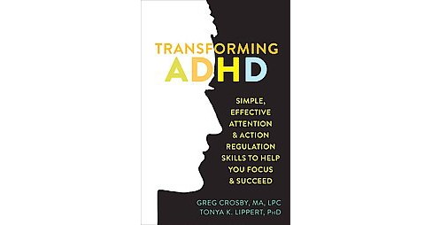 Transforming ADHD : Simple, Effective Attention and Action Regulation Skills to Help You Focus and - image 1 of 1