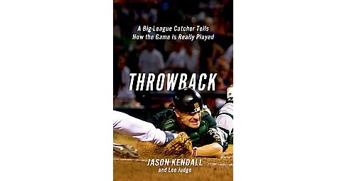Throwback : A Big-League Catcher Tells How the Game Is Really Played (Paperback) (Jason Kendall & Lee - image 1 of 1