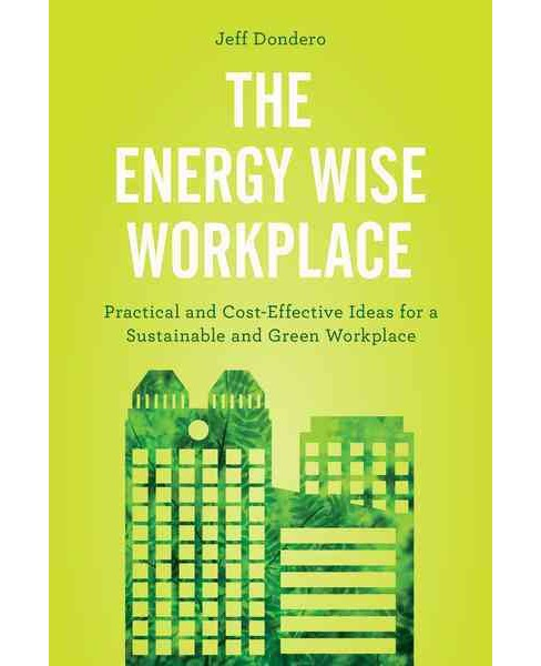 Energy Wise Workplace : Practical and Cost-effective Ideas for a Sustainable and Green Workplace - image 1 of 1