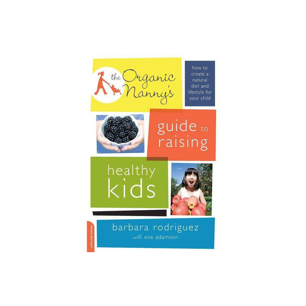 The Organic Nanny S Guide To Raising Healthy Kids By Barbara Rodriguez Paperback