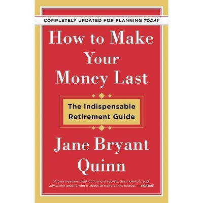 How to Make Your Money Last - Completely Updated for Planning Today - by Jane Bryant Quinn (Paperback)