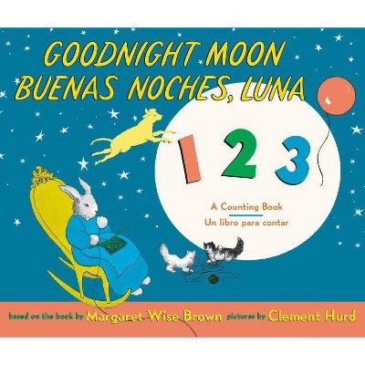 Goodnight Moon 123/Buenas Noches, Luna 123 - by Margaret Wise Brown (Hardcover)