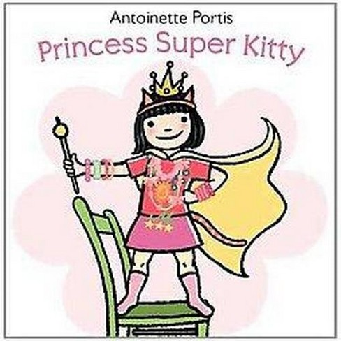 Princess Super Kitty (School And Library) (Antoinette Portis) - image 1 of 1