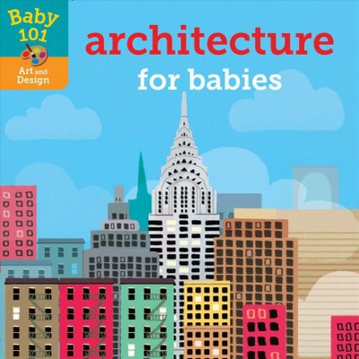 Architecture for Babies - (Baby 101)by Jonathan Litton (Hardcover)