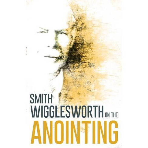 Wigglesworth on the Anointing - by  Smith Wigglesworth (Paperback) - image 1 of 1