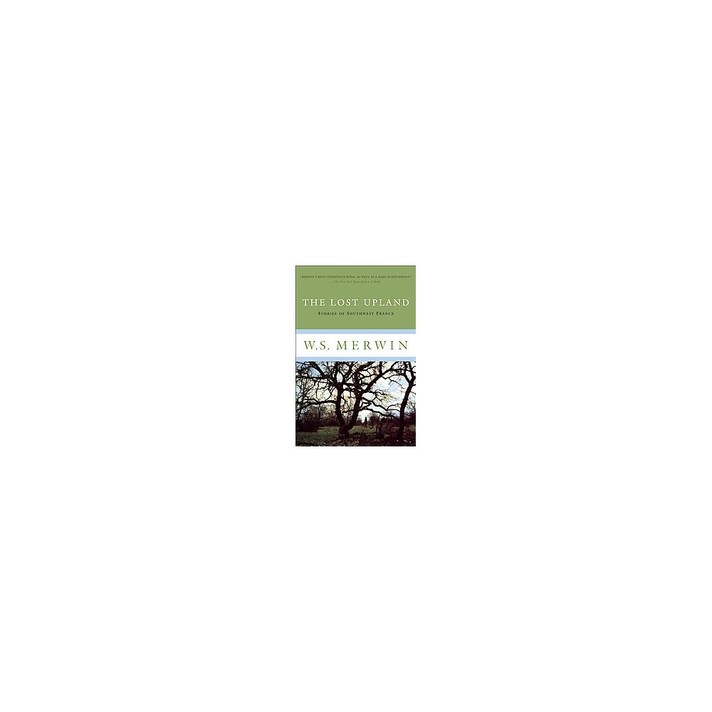 Lost Upland (Reissue) (Paperback) (W. S. Merwin)