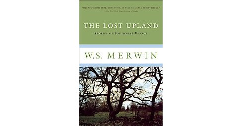 Lost Upland (Reissue) (Paperback) (W. S. Merwin) - image 1 of 1