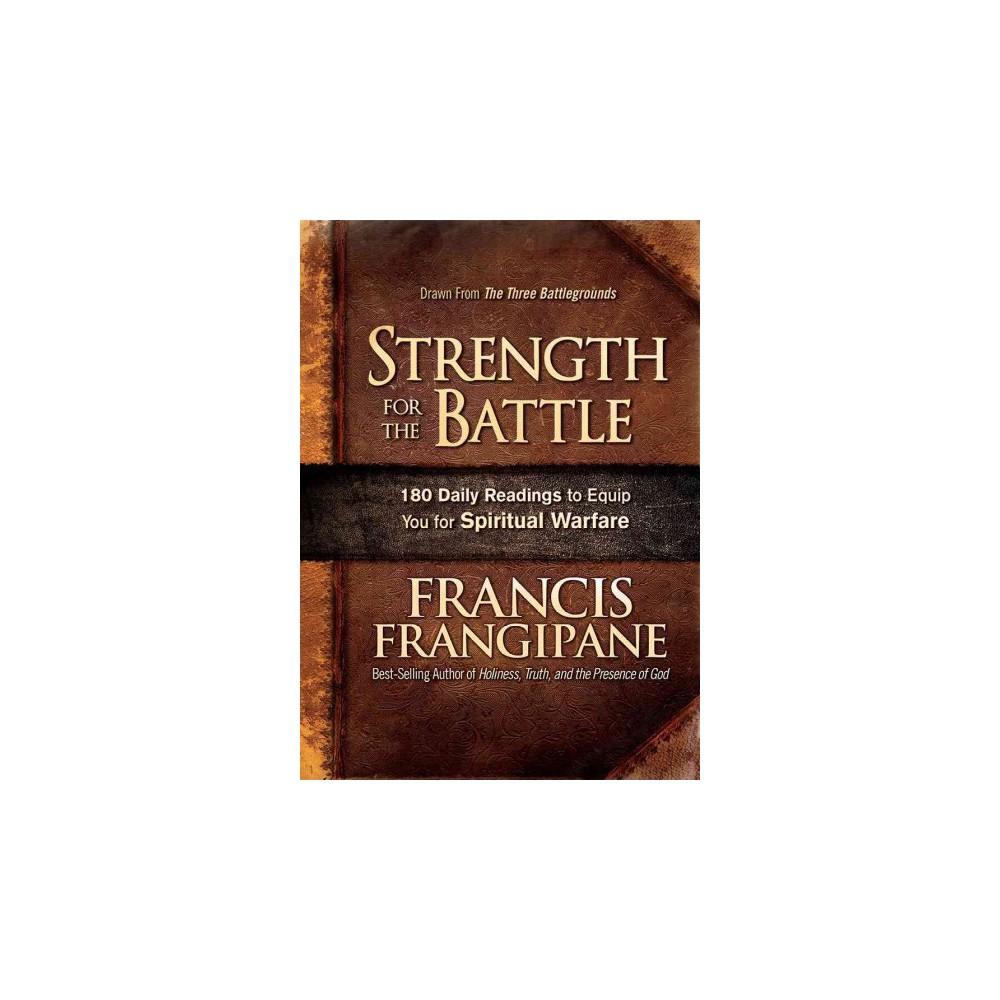 Strength for the Battle : Wisdom and Insight to Equip You for Spiritual Warfare (Hardcover) (Francis